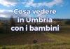 Cosa vedere in Umbria con i bambini?
