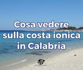 Cosa vedere sulla Costa Ionica in Calabria?